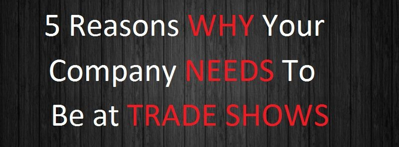 5 Reasons Why Your Business NEEDS to Be at Trade Shows (Infograp