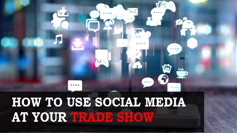 How to Use Social Media at Your Trade Show