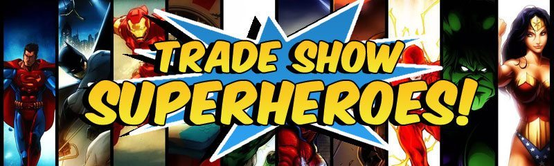 Are You a Trade Show Superhero?