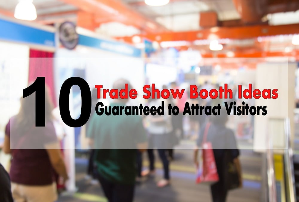10 Trade Show Booth Ideas Guaranteed to Attract Guests